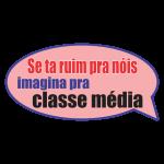 Se Ta Ruim Pra Nóis Imagina Pra Classe Média